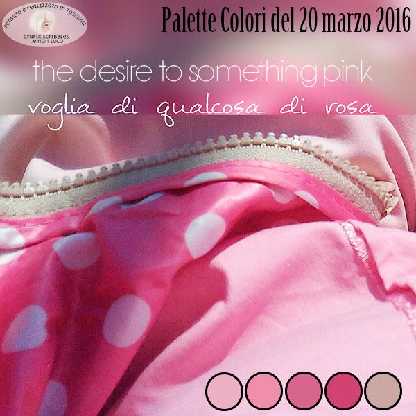 Palette Colori del 20 marzo 2016 desiderio di qualcosa di rosa